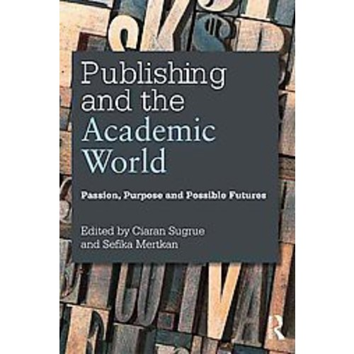 Publishing and the Academic World: Passion, Purpose and Possible Futures (Paperback)