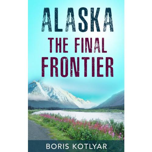 Alaska - the Final Frontier