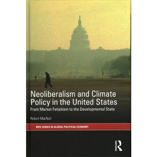 Neoliberalism and Climate Policy in the United States : From Market Fetishism to the Developmental State