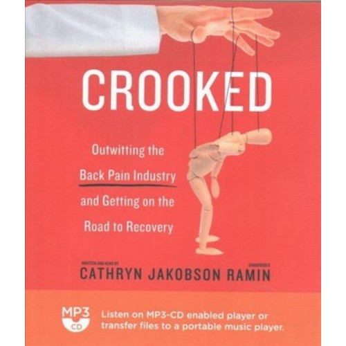 Crooked : Outwitting the Back Pain Industry and Getting on the Road to Recovery (MP3-CD) (Cathryn
