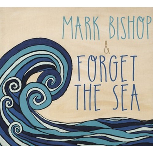Mark Bishop and Forget the Sea [CD]