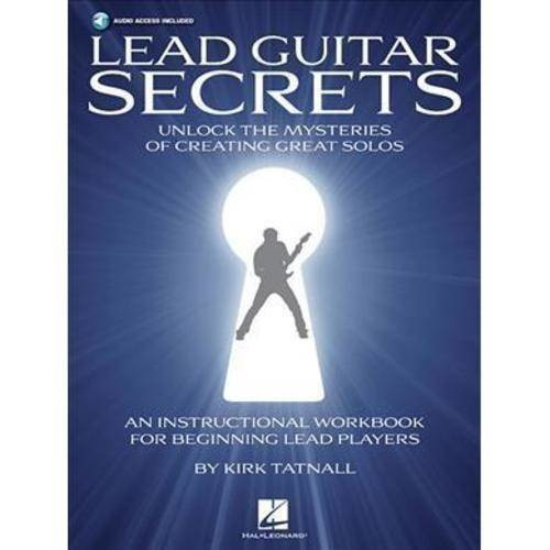 Lead Guitar Secrets: Unlock the Mysteries of Creating Great Solos