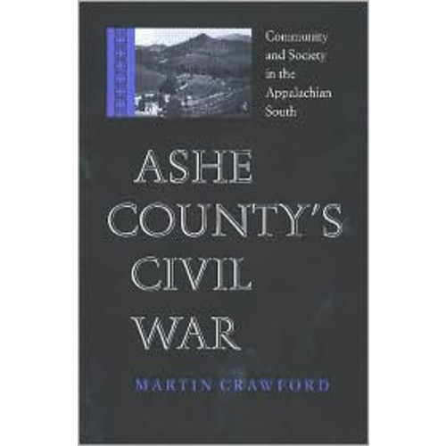 Ashe County's Civil War: Community and Society in the Appalachian South