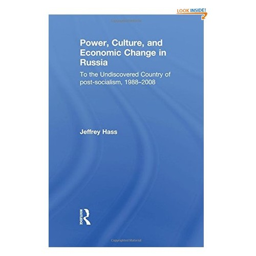 Power, Culture, and Economic Change in Russia: To the undiscovered country of post-socialism, 1988-2008