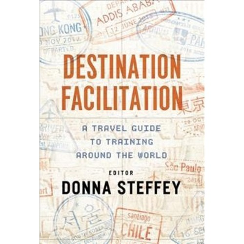Destination Facilitation : A Travel Guide to Training Around the World (Paperback)