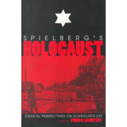 Spielberg's Holocaust: Critical Perspectives on Schindler's List [Book]