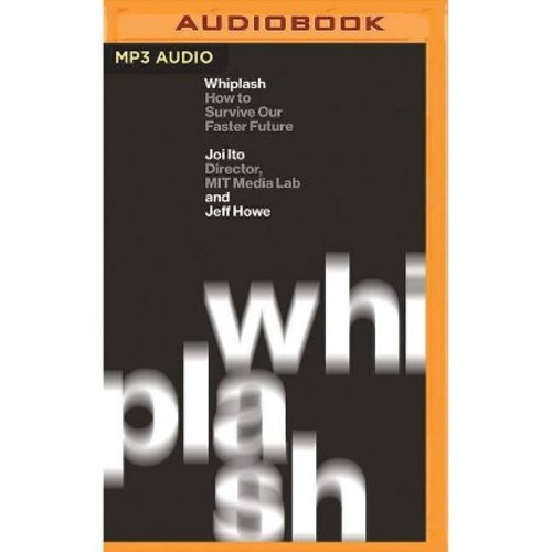Whiplash : How to Survive Our Faster Future (MP3-CD) (Joi Ito & Jeff Howe)