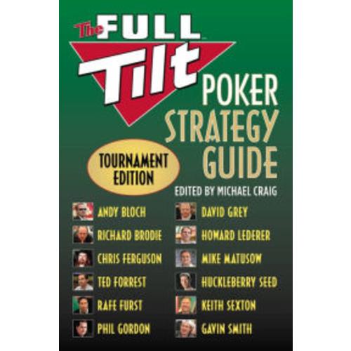 The Full Tilt Poker Strategy Guide: Tournament Edition