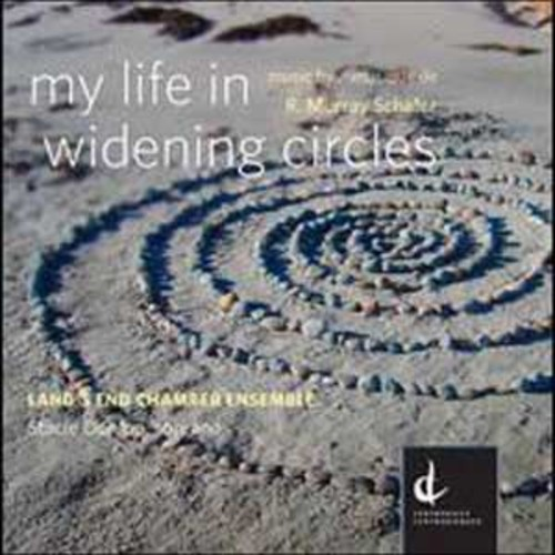 My Life in Widening Circles: Music by R. Murray Schafer By Land's End Chamber Ensemble (Audio CD)