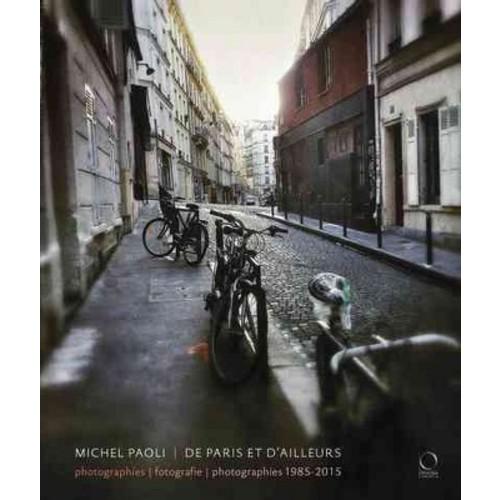 Michel Paoli : De Paris Et D'Ailleurs: Photographies / Fotografie / Photographs 1985-2015 (Hardcover)