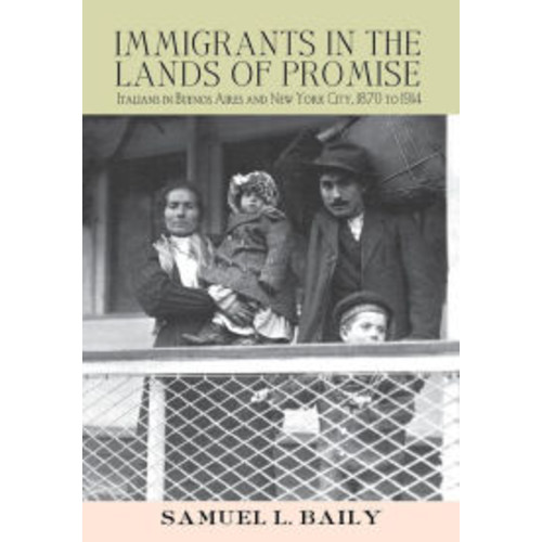 Immigrants in the Promised Lands: Italians in Buenos Aires and New York City, 1870-1914 / Edition 1