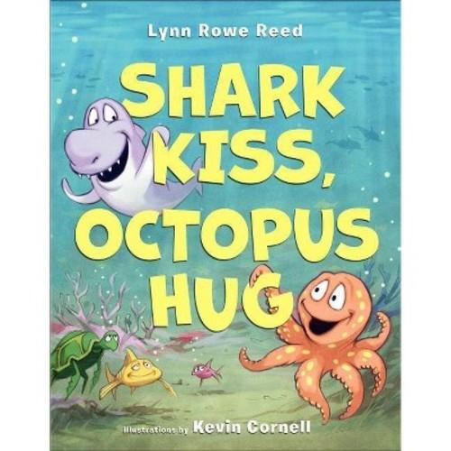 Lynn Rowe Reed; Kevin Cornell Shark Kiss, Octopus Hug