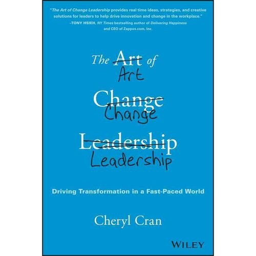 The Art of Change Leadership: Driving Transformation in a Fast-Paced World
