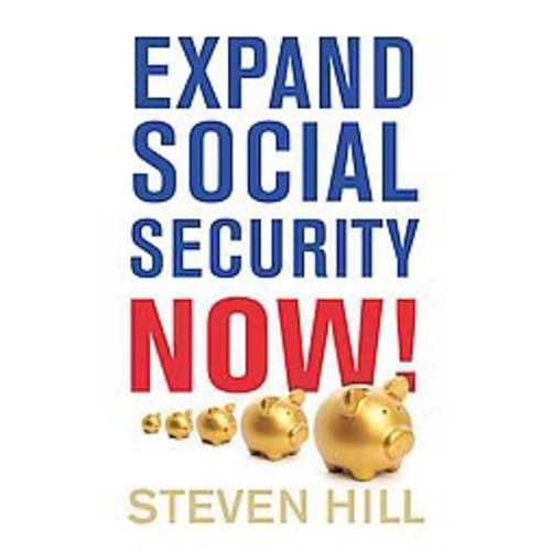Expand Social Security Now!: How to Ensure Americans Get the Retirement They Deserve (Paperback)
