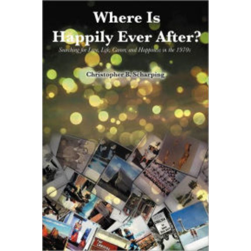 Where Is Happily Ever After: Searching for Love, Life, Career and Happiness in the 1970's
