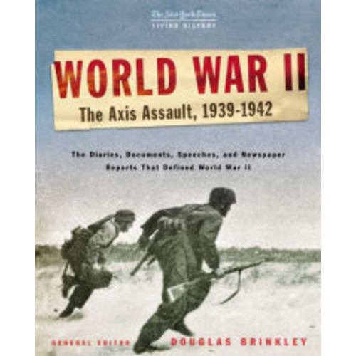 The New York Times Living History: World War II: The Axis Assault, 1939-1942