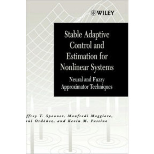 Stable Adaptive Control and Estimation for Nonlinear Systems: Neural and Fuzzy Approximator Techniques / Edition 1