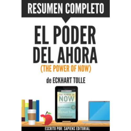 El Poder del Ahora: Un Camino Hacia La Realizacion Espiritual (The Power of Now): Resumen Completo Del Libro De Eckhart Tolle