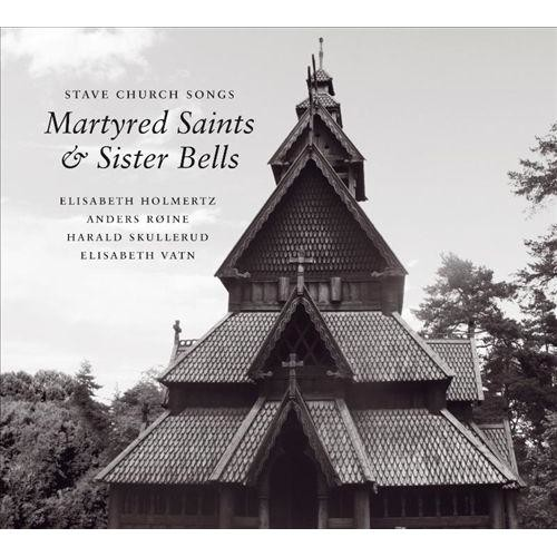 Stave Church Songs: Martyred Saints & Sister Bells [CD]
