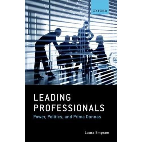 Leading Professionals : Power, Politics, and Prima Donnas (Hardcover) (Laura Empson)