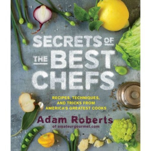 Secrets of the Best Chefs: Recipes, Techniques, and Tricks from Americas Greatest Cooks