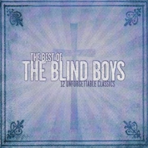 The Best of the Five Blind Boys: 12 Unforgettable Classics [CD]