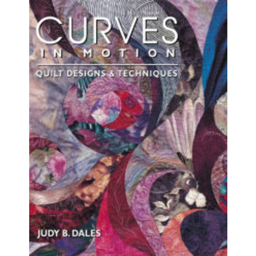 Curves in Motion: Quilt Designs & Techniques