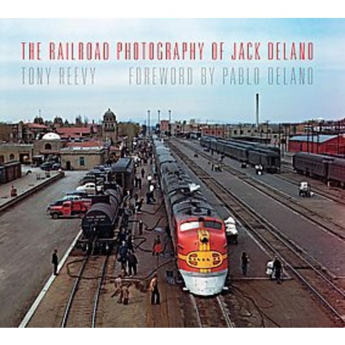 The Railroad Photography of Jack Delano (Hardcover)