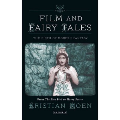 Film and Fairy Tales : The Birth of Modern Fantasy (Hardcover)