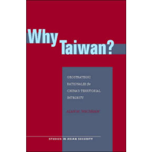 Why Taiwan?: Geostrategic Rationales for China's Territorial Integrity