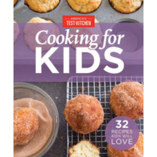 America's Test Kitchen Cooking for Kids: 32 Recipes Kids Will Love