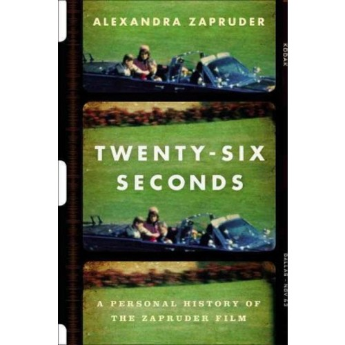 Twenty-six Seconds : A Personal History of the Zapruder Film (Unabridged) (CD/Spoken Word) (Alexandra