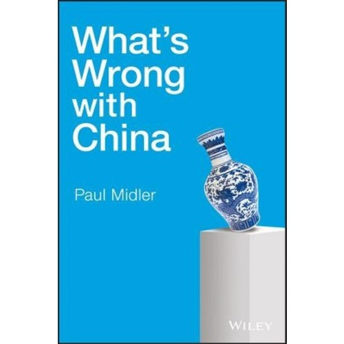 What's Wrong With China (Hardcover) (Paul Midler)