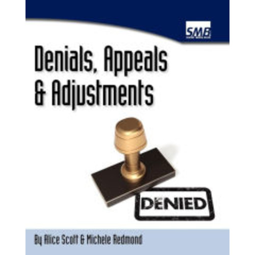 Denials, Appeals and Adjustments: A Step by Step Guide to Handling Denied Medical Claims