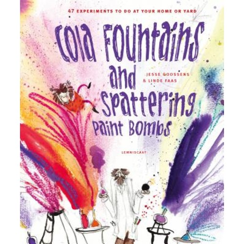 Cola Fountains and Spattering Paint Bombs: 47 Experiments to Do at Home