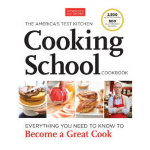 The America's Test Kitchen Cooking School Cookbook: An Illustrated Guide to the Core Techniques and Essential Recipes That Will Make You a Better Cook