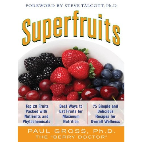 Superfruits: (Top 20 Fruits Packed with Nutrients and Phytochemicals, Best Ways to Eat Fruits for Maximum Nutrition, and 75 Simple and Delicious Recipes for Overall Wellness)