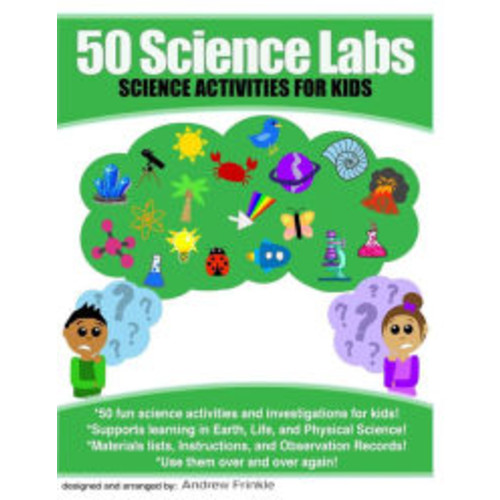 50 Science Labs: Science Activities for Kids