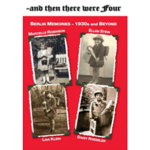 ~and then there were Four: Berlin Memories - 1930s and Beyond