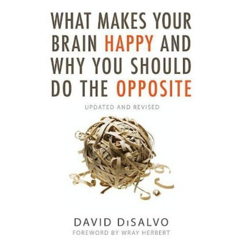 What Makes Your Brain Happy and Why You Should Do the Opposite (Paperback) (David DiSalvo)