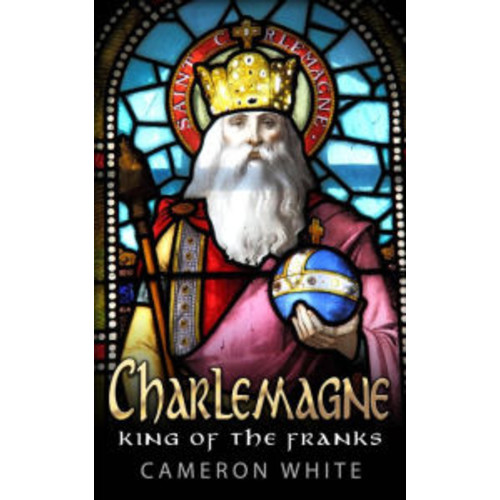 Charlemagne: King Of The Franks