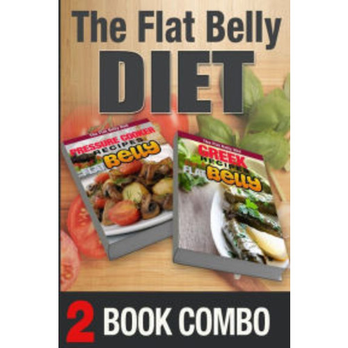 Pressure Cooker Recipes And Greek Recipes For A Flat Belly: 2 Book Combo