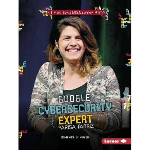 Google Cybersecurity Expert Parisa Tabriz (Paperback) (Domenica Di Piazza)