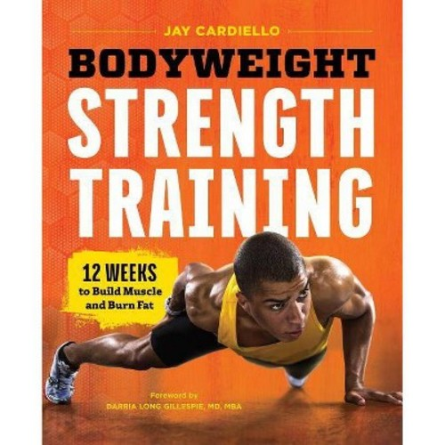 Bodyweight Strength Training : 12 Weeks to Build Muscle and Burn Fat (Paperback) (Jay Cardiello)