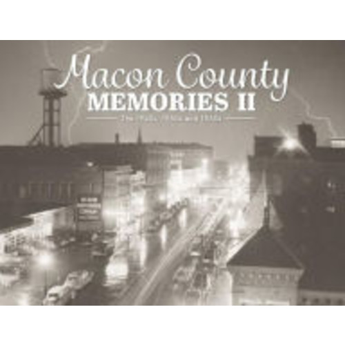 Macon County Memories II: The 1940s, 1950s and 1960s