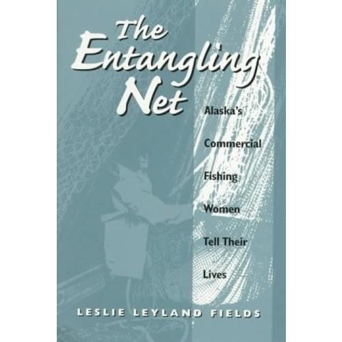 The Entangling Net: Alaska's Commercial Fishing Women Tell Their Lives (Hardcover)