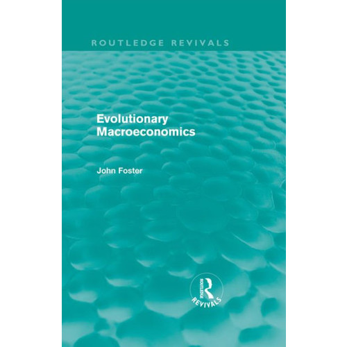 Evolutionary Macroeconomics (Routledge Revivals)
