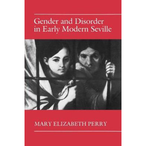 Gender and Disorder in Early Modern Seville / Edition 1