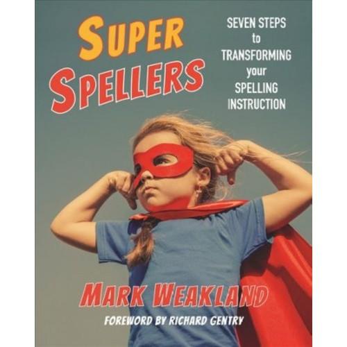 Super Spellers : Seven Steps to Transforming Your Spelling Instruction (Paperback) (Mark Weakland)