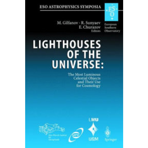 Lighthouses of the Universe: The Most Luminous Celestial Objects and Their Use for Cosmology: Proceedings of the MPA/ESO/MPE/USM Joint Astronomy Conference, Held in Garching, Germany, 6-10 August 2001 / Edition 1